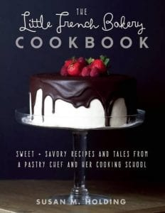 The Little French Bakery Cookbook Sweet Savory Recipes and Tales from a Pastry Chef and Her Cooking School by Susan Holding Product Image