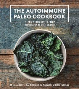 The Autoimmune Paleo Cookbook An Allergen-Free Approach to Managing Chronic Illness by Mickey Trescott Product Image