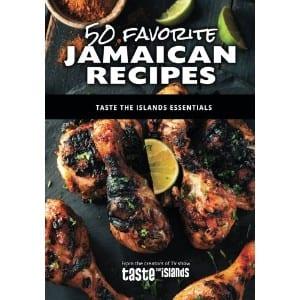 50 Favorite Jamaican Recipes Taste The Islands Essentials