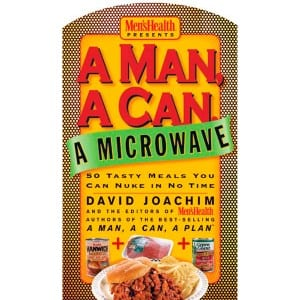 A Man, A Can, A Microwave 50 Tasty Meals You Can Nuke In No Time