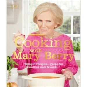 Cooking With Mary Berry Simple Recipes, Great For Family And Friends