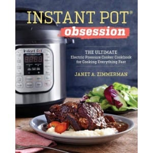 Instant Pot Obsession The Ultimate Electric Pressure Cooker Cookbook For Cooking Everything Fast