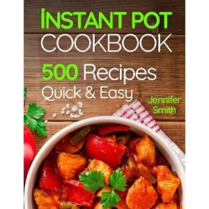 Instant Pot Pressure Cooker Cookbook 500 Everyday Recipes For Beginners And Advanced Users.