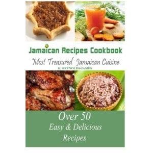Jamaican Recipes Cookbook Over 50 Most Treasured Jamaican Cuisine Cooking Recipes