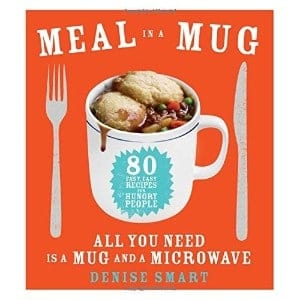 Meal In A Mug 80 Fast, Easy Recipes For Hungry People