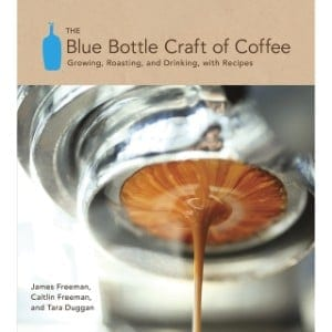 The Blue Bottle Craft Of Coffee Growing, Roasting, And Drinking, With Recipes