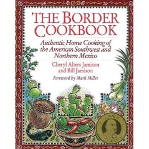 The Border Cookbook Authentic Home Cooking Of The American Southwest And Northern Mexico
