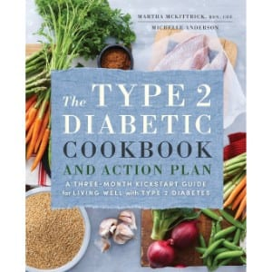 The Type 2 Diabetic Cookbook And Action Plan A Three Month Kickstart Guide For Living Well With Type 2 Diabetes
